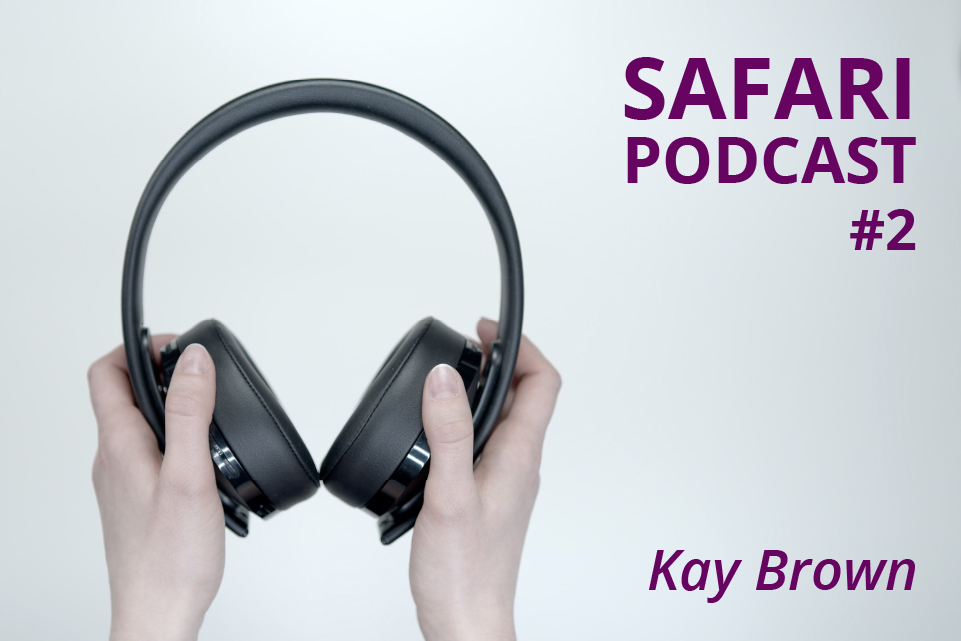 Safari Podcast #2 Kay Brown